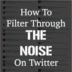 Filter Through The Noise On Twitter