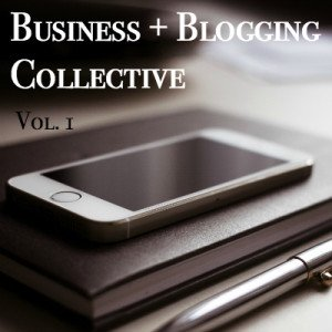 Blogging + Business Collective #1