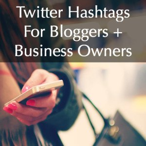 Twitter Hashtags For Bloggers + Business Owners