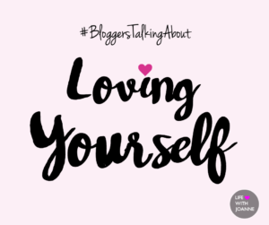 #BloggersTalkingAbout Loving Yourself