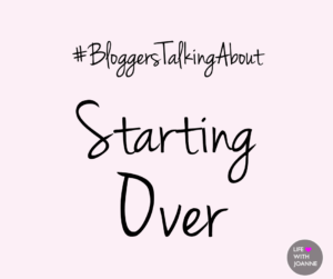 #BloggersTalkingAbout Starting Over