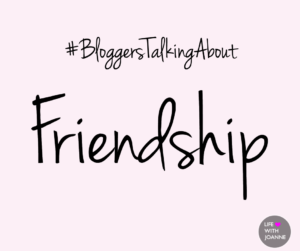 #BloggersTalkingAbout Friendship