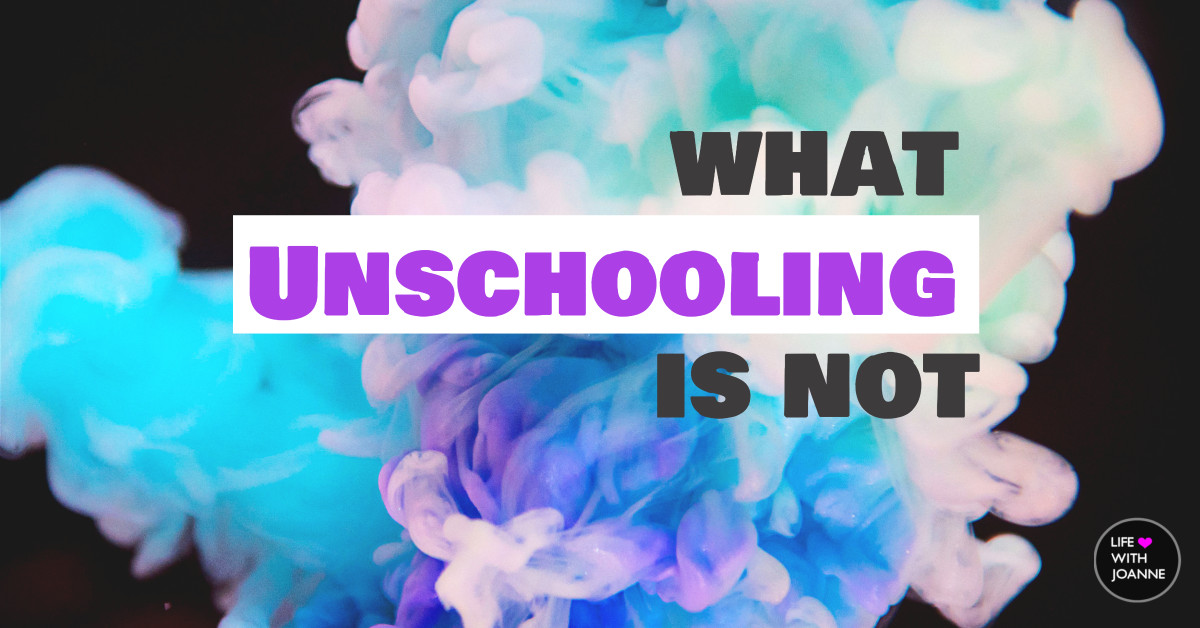 Unschooling is not
